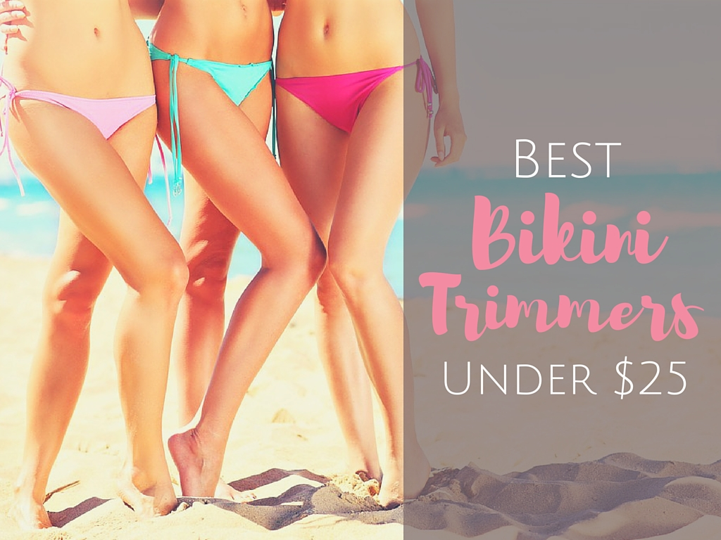 Best Bikini Trimmers Under $25