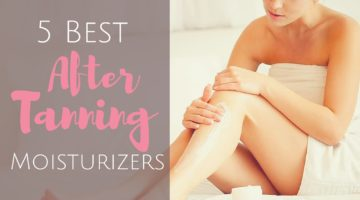 5 Best After Tanning Moisturizers