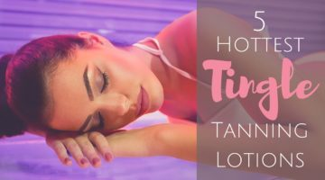 5 Hottest Tingle Tanning Lotions